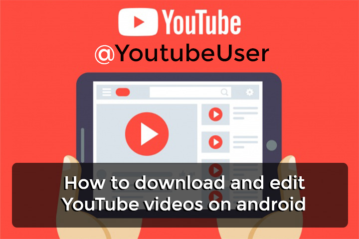 How to download and edit YouTube videos on android